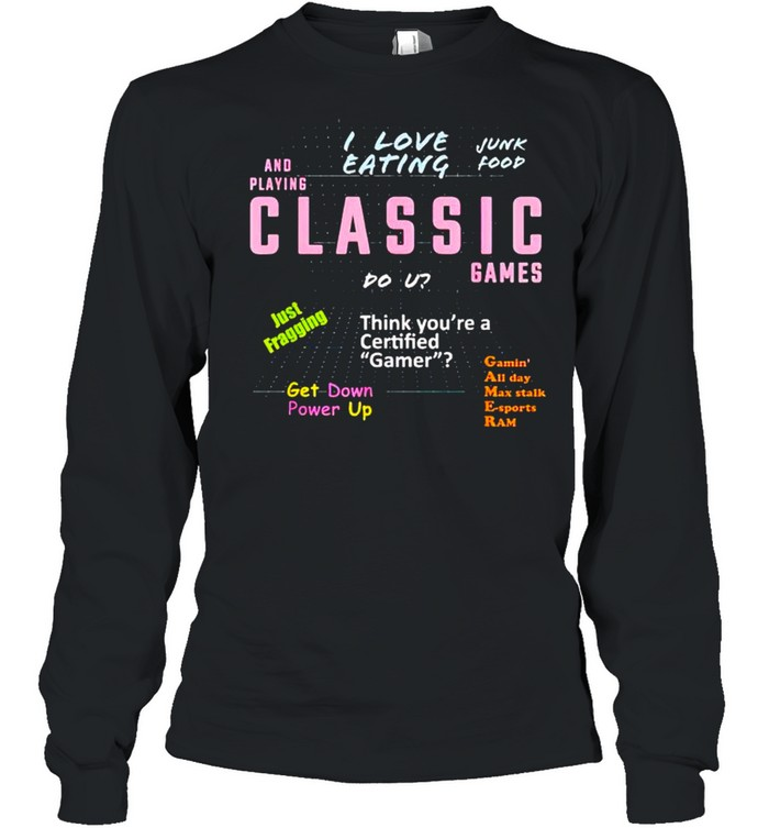 I love eating junk food and playin classic games shirt Long Sleeved T-shirt