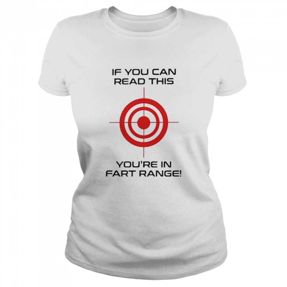 If you can read this youre in fart range shirt Classic Women's T-shirt