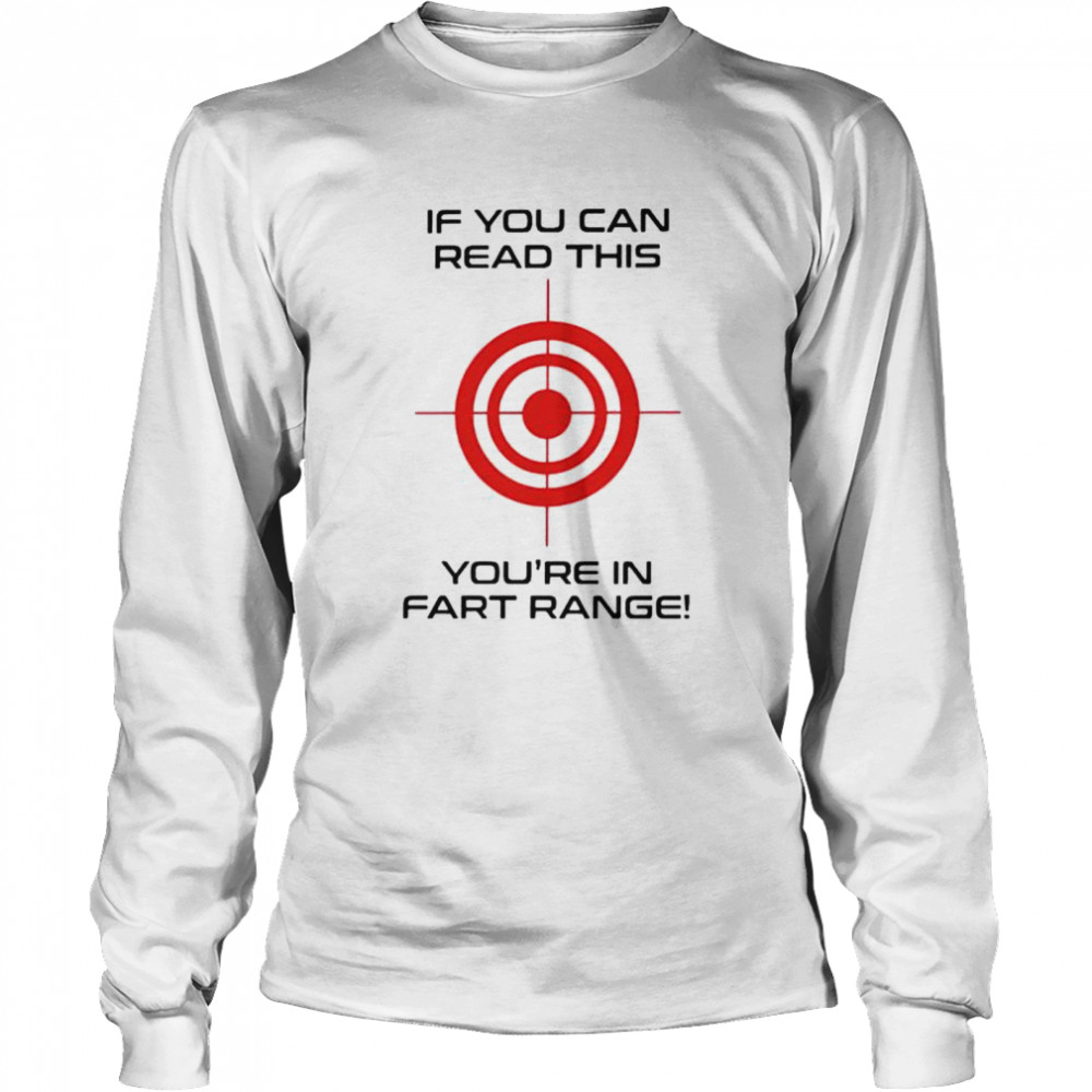 If you can read this youre in fart range shirt Long Sleeved T-shirt