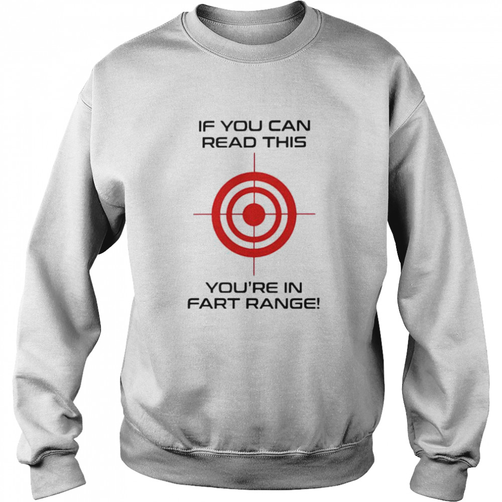 If you can read this youre in fart range shirt Unisex Sweatshirt