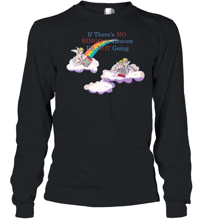 IfThere'sNoBingoInHeavenI'mNotGoing shirt Long Sleeved T-shirt