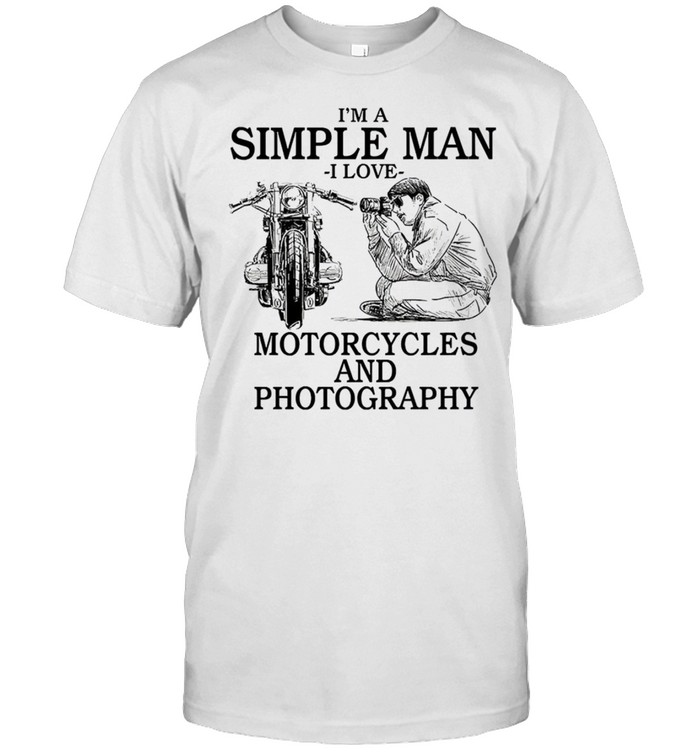 Im a simple man i love motorcycles and photography shirt
