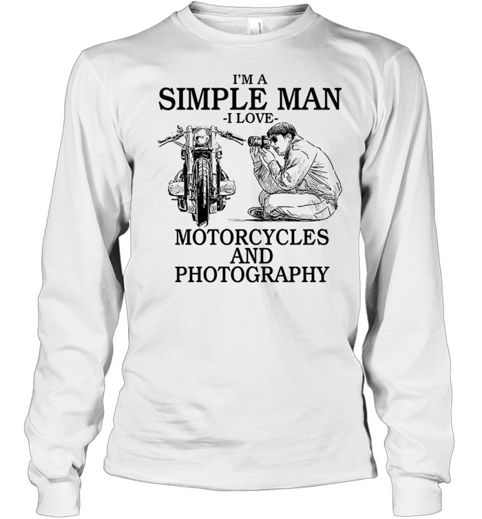 Im a simple man i love motorcycles and photography shirt Long Sleeved T-shirt