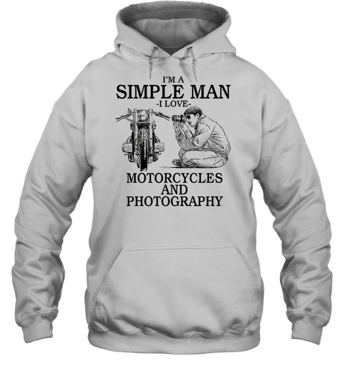 Im a simple man i love motorcycles and photography shirt Unisex Hoodie