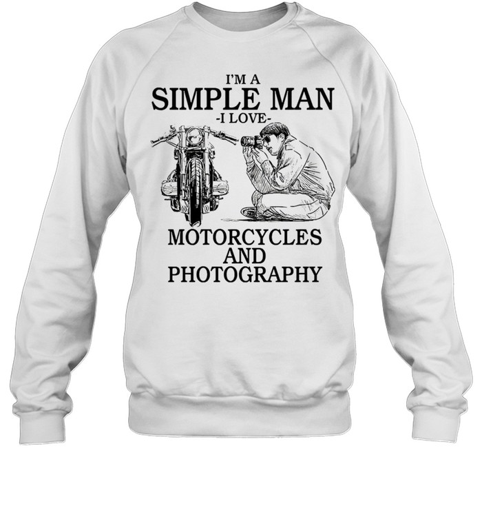 Im a simple man i love motorcycles and photography shirt Unisex Sweatshirt