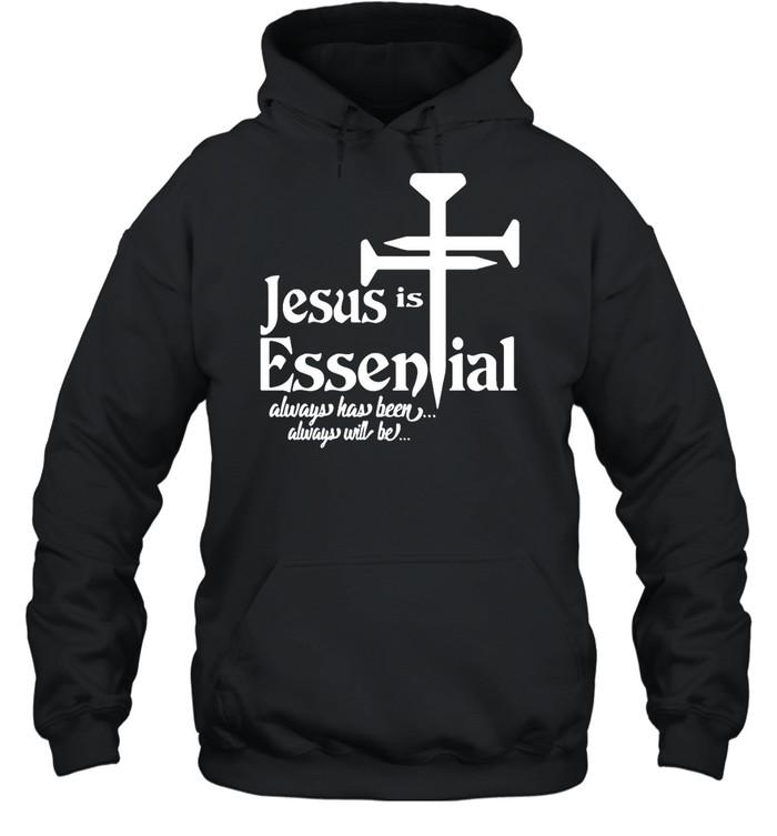 Jesus Is Essential Always Has Been Always Will Be T-shirt Unisex Hoodie