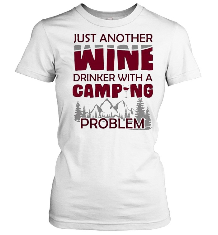Just another wine drinker with a camping problem shirt Classic Women's T-shirt