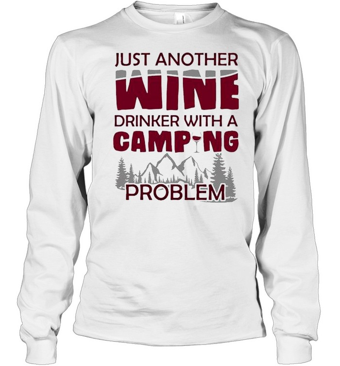 Just another wine drinker with a camping problem shirt Long Sleeved T-shirt