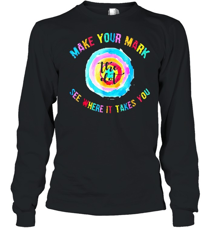 Make your mark dot day see where it takes you shirt Long Sleeved T-shirt