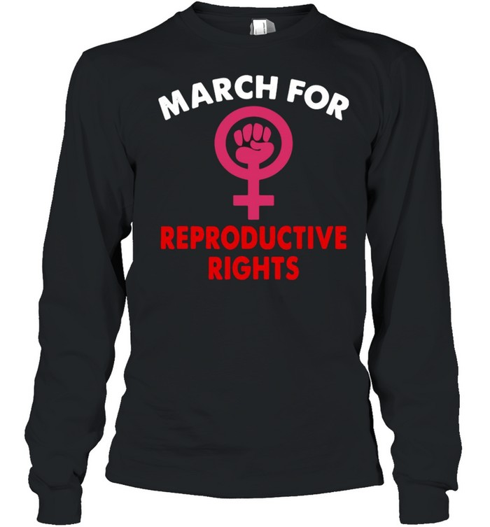 March for reproductive rights shirt Long Sleeved T-shirt