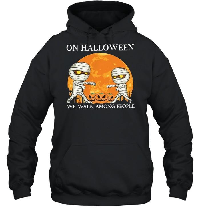 Mummies on Halloween we walk among people Halloween shirt Unisex Hoodie
