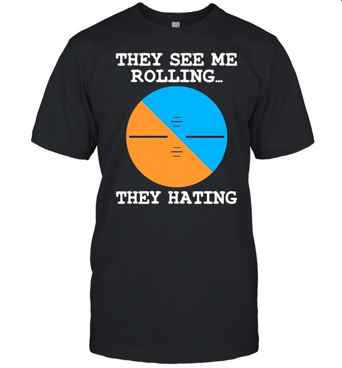 Pilot They See Me Rolling They Hating T-shirt