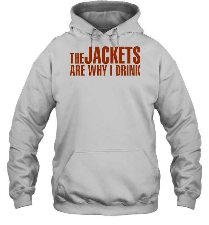 The Jackets Are Why I Drink  Unisex Hoodie