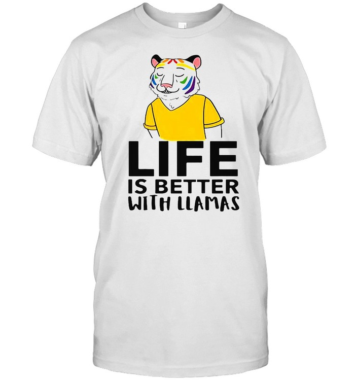 Tiger Life Is Better With Llamas T-shirt