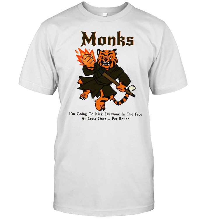 Tiger monks I_m going to kick everyone in the face at least once per round shirt