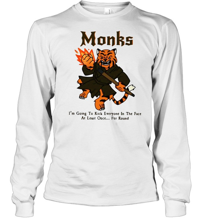 Tiger monks I_m going to kick everyone in the face at least once per round shirt Long Sleeved T-shirt