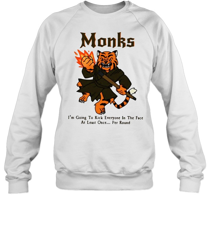 Tiger monks I_m going to kick everyone in the face at least once per round shirt Unisex Sweatshirt