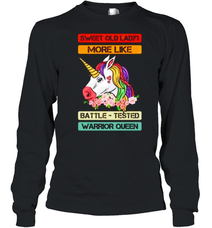 Unicorn sweet old lady more like battle tested warrior queen shirt Long Sleeved T-shirt
