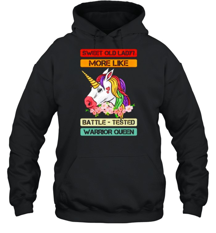 Unicorn sweet old lady more like battle tested warrior queen shirt Unisex Hoodie