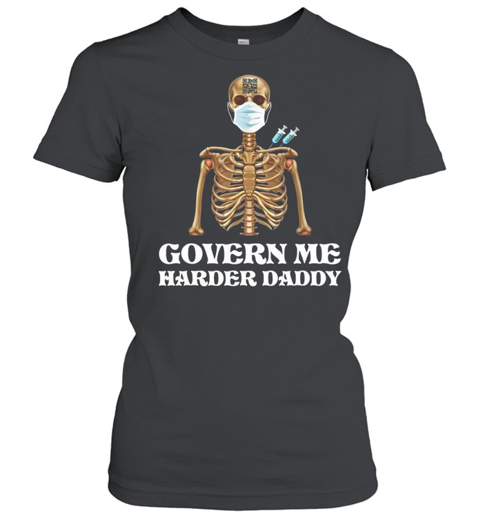 Vaccine Skeleton Face Mask Govern Me Harder Daddy  Classic Women's T-shirt