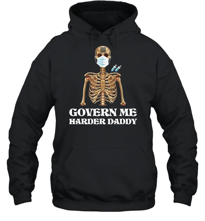 Vaccine Skeleton Face Mask Govern Me Harder Daddy  Unisex Hoodie