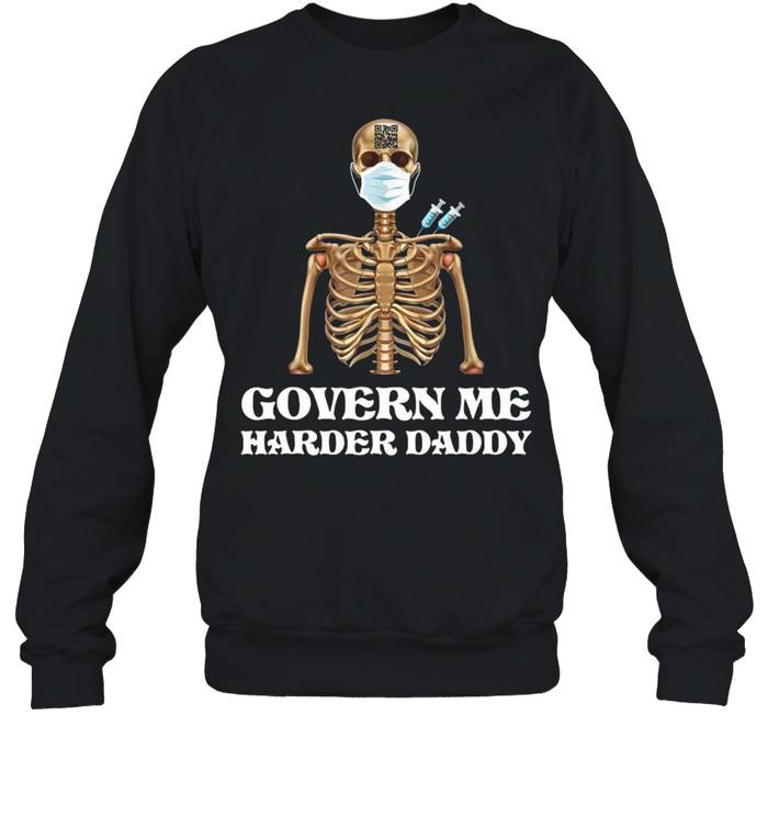 Vaccine Skeleton Face Mask Govern Me Harder Daddy  Unisex Sweatshirt