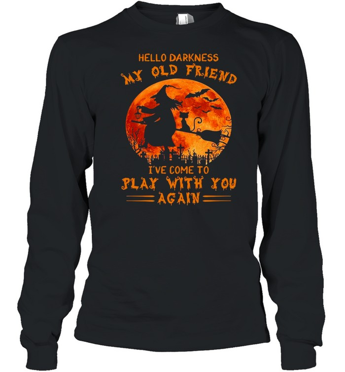 Witch and Cat hello darkness my old friend I've come to play with you again Halloween shirt Long Sleeved T-shirt