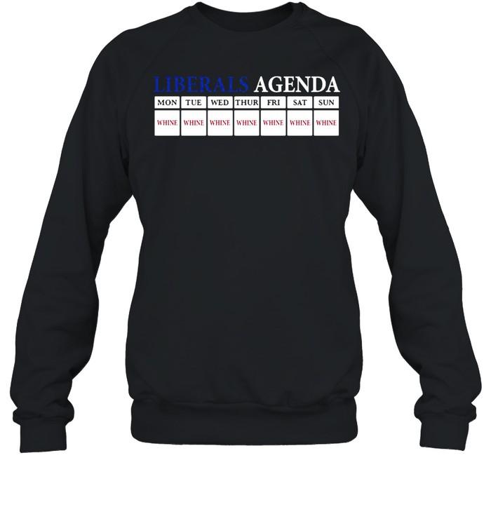 Liberals agenda mon whine tue whine shirt Unisex Sweatshirt