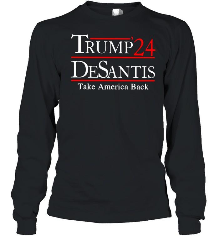 Trump 24 Desantis take America back t-shirt Long Sleeved T-shirt