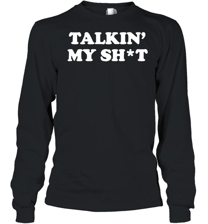 Talkin  my shit shirt Long Sleeved T-shirt