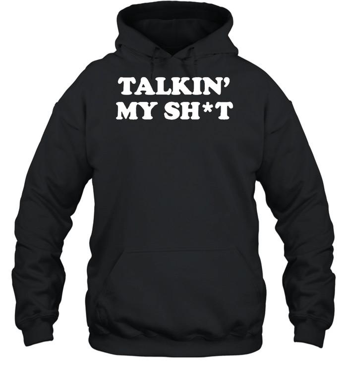 Talkin  my shit shirt Unisex Hoodie