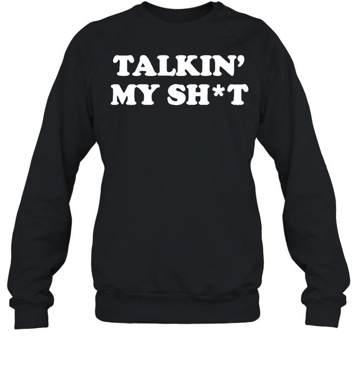 Talkin  my shit shirt Unisex Sweatshirt