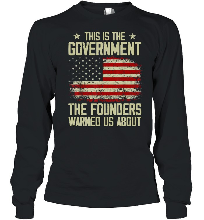 This Is The Government Our Founders Warned Us About American Flag  Long Sleeved T-shirt