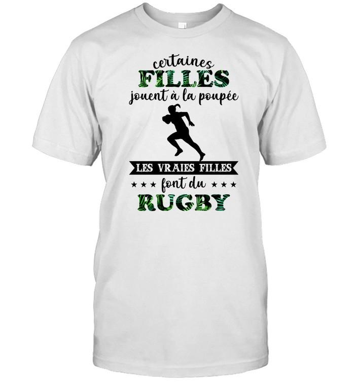 Certaines filles jouent a la poupee les vraies filles font du rugby shirt