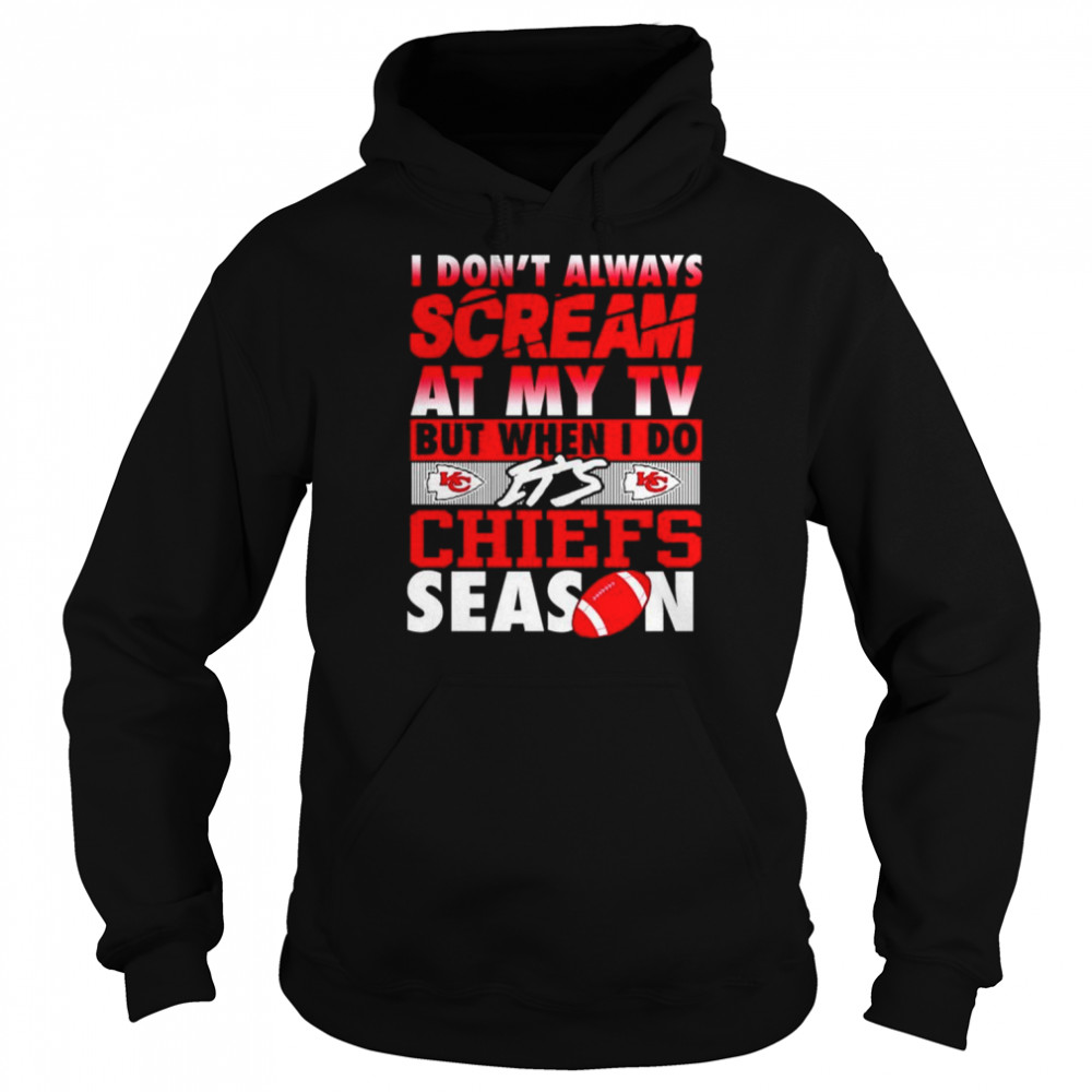I don't always scream at my TV but when I do it's Chiefs season shirt Unisex Hoodie