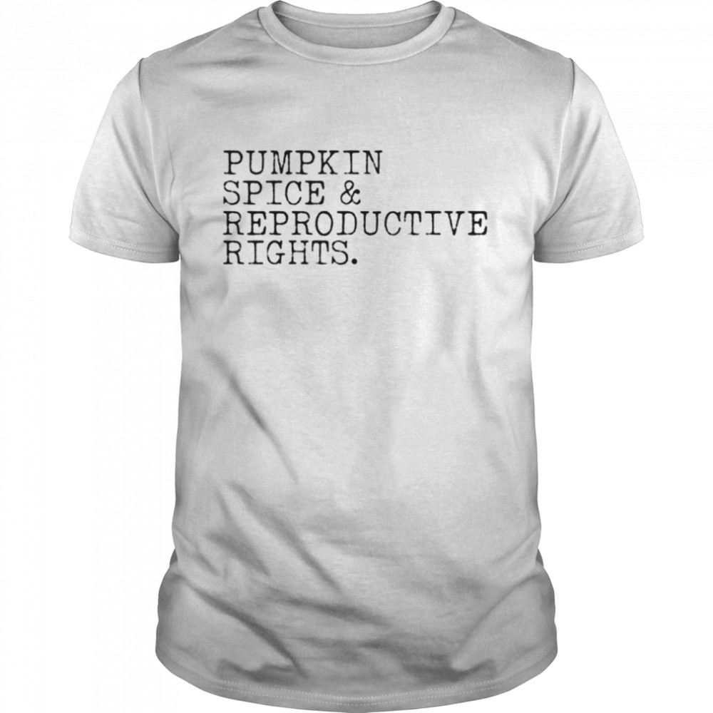 Pumpkin spice and reproductive rights T-shirt