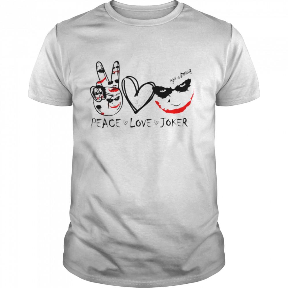 Peace Love Joker Why So Serious Halloween shirt